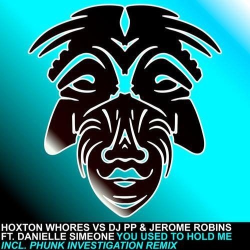 Hoxton Whores, Jerome Robins, DJ PP, Danielle Simeone – You Used To Hold Me (2013)