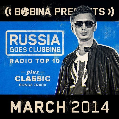 Bobina presents Russia Goes Clubbing Radio Top 10 March (2014)