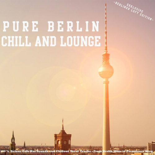 VA - Pure Berlin Chill and Lounge - Exklusive Berliner Luft Edition (2014)