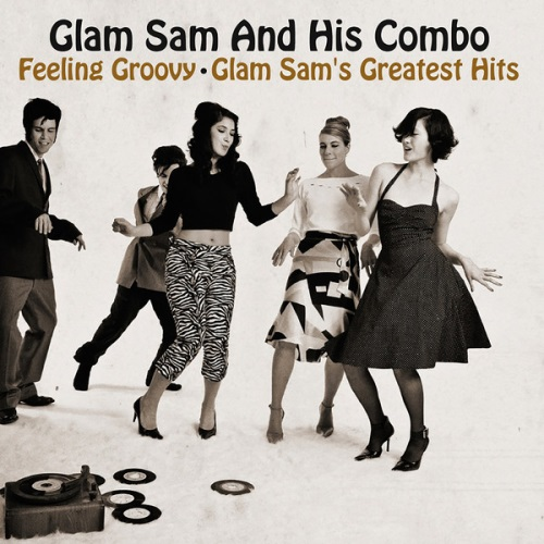 Glam Sam And His Combo – Feeling Groovy: Glam Sam's Greatest Hits (2014)