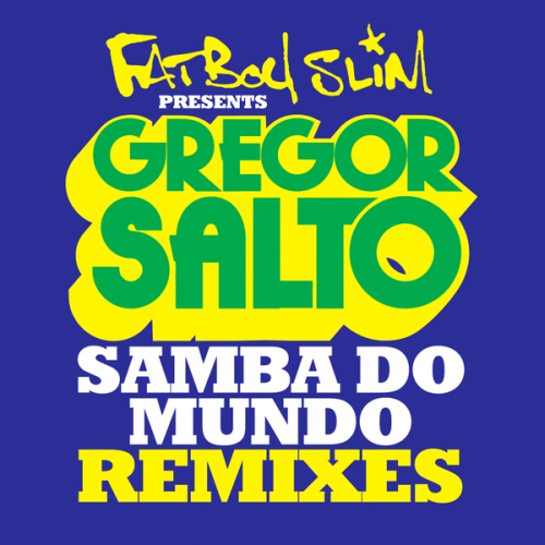 Fatboy Slim - Samba Do Mundo (Fatboy Slim Presents Gregor Salto) 2014