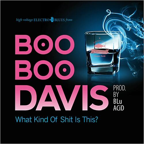 Boo Boo Davis - What Kind Of Shit Is This (2014)