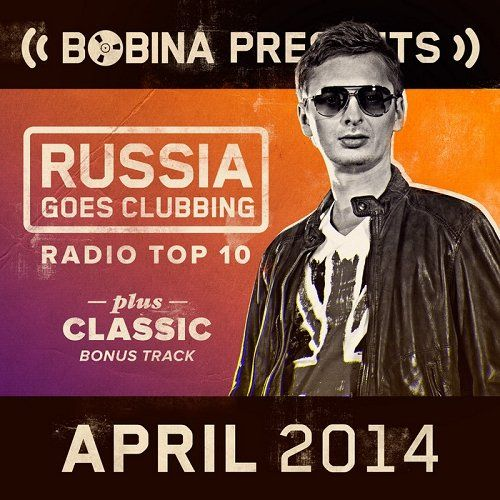 Bobina presents Russia Goes Clubbing Radio Top 10 April (2014)