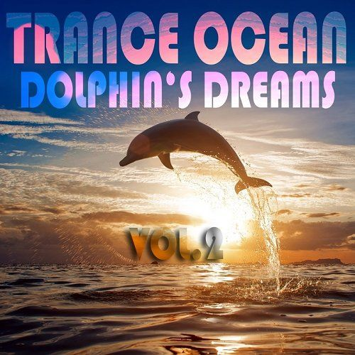 Trance Ocean Dolphins Dreams Vol 3 An Aquatic Melodic and Progressive Deep Blue Dance Collection (2014)