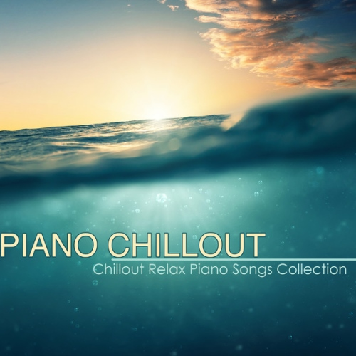 Piano Chillout – Best Chillout Relax Piano Songs Collection & Piano Lounge Music with Chill Sound (2014)