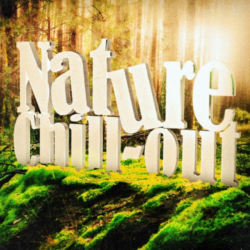 Nature Sounds – Nature Chill Out (Natural Sounds and Music for Relaxation and Meditation)(2014)
