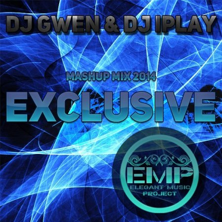 DJ GWEN & DJ IPLAY - EXCLUSIVE MASHUP MIX 2014 [ELEGANT MUSIC PROJECT]