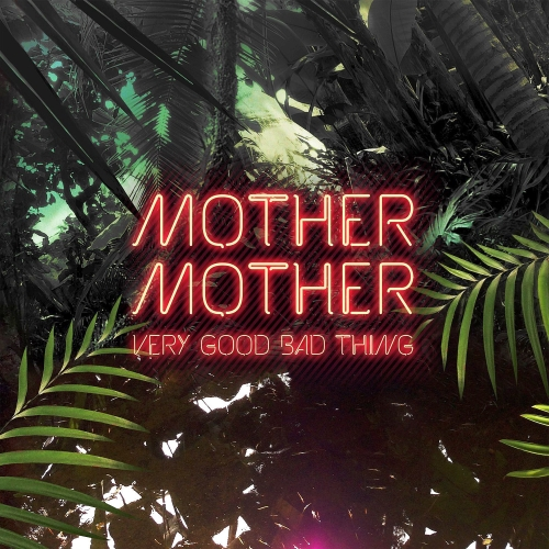 Mother Mother - Very Good Bad Thing (2014)