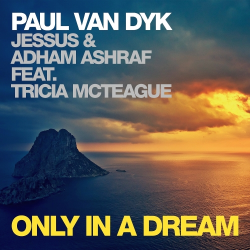 Paul Van Dyk Jesus And Adham Ashraf Ft Tricia McTeague - Only In A Dream (2014)