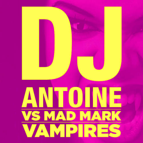 Dj Antoine Vs Mad Mark - Vampires (2015)