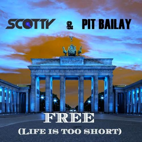 Scotty & Pit Bailay - Free (Life Is Too Short) [Remixes] 2015