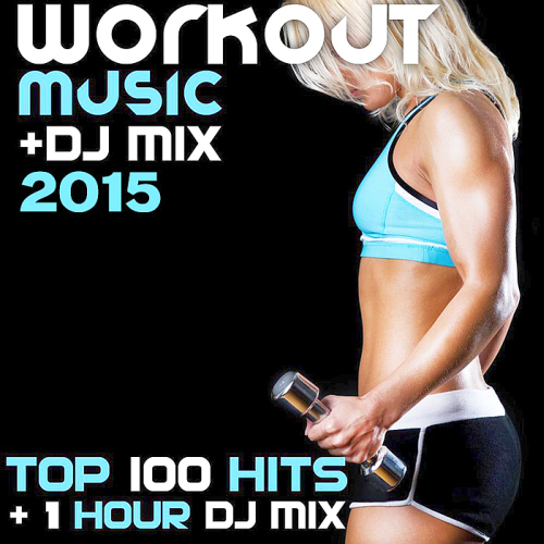 Workout Music DJ Mix 2015 Top 100 Hits
