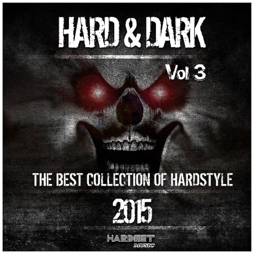 Various Artists - Hard & Dark 2015, Vol. 3 (The Best Collection of Hardstyle)