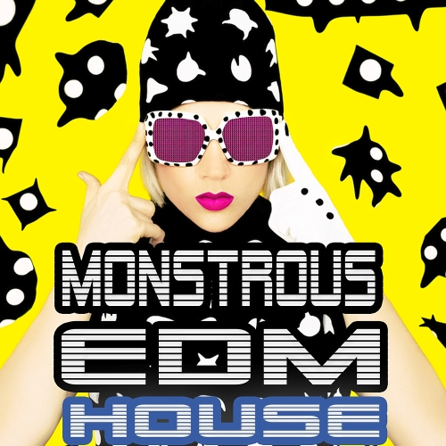 Monstrous EDM House (Smashing Electro Pumpers For The Clubbing Society) (2015)