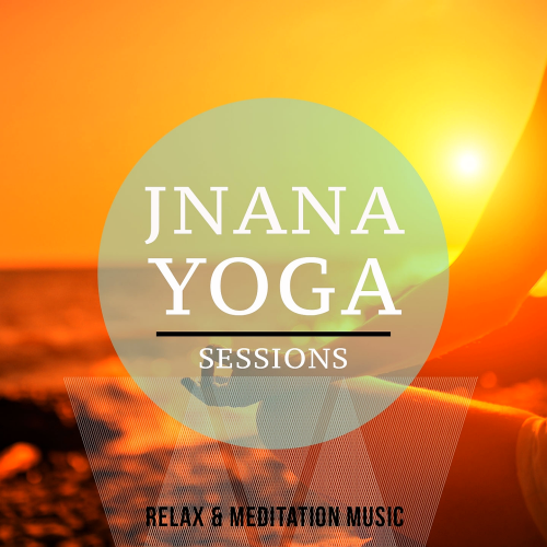 Jnana Yoga Sessions, Vol. 1 (Soulful Meditation and Relaxation Music)