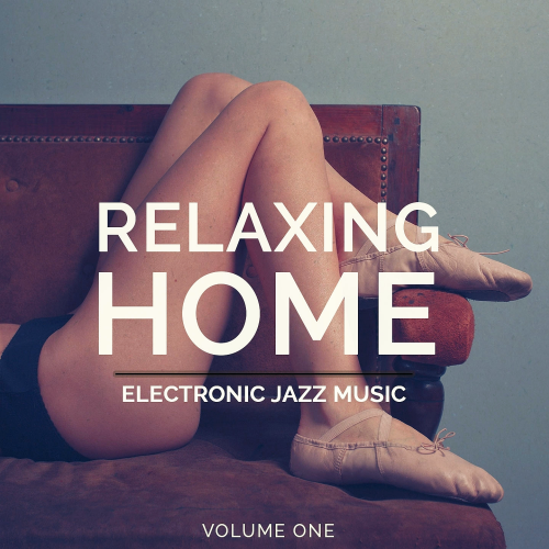 Relaxing Home, Vol. 1 (Finest Mix Of Relaxing House and Lounge Music) (2015)
