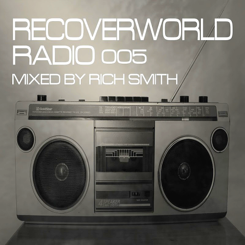 Recoverworld Radio 005 (Mixed by Rich Smith) (2016)