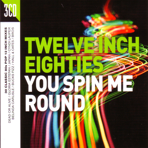 Twelve Inch Eighties - You Spin Me Round 3CD (2016)