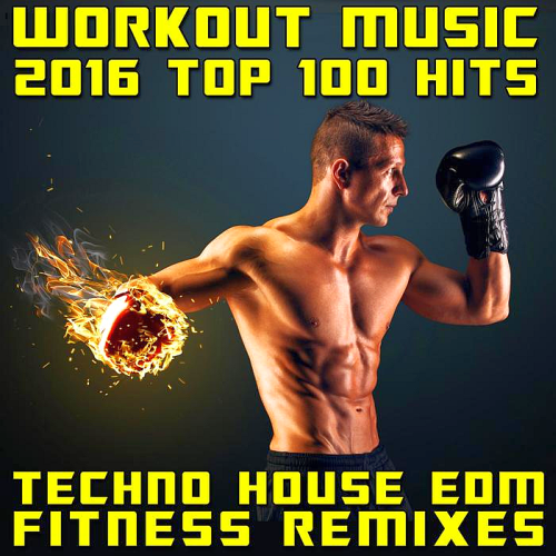 Workout Music 2016 Top 100 Hits Techno House EDM Fitness Remixes