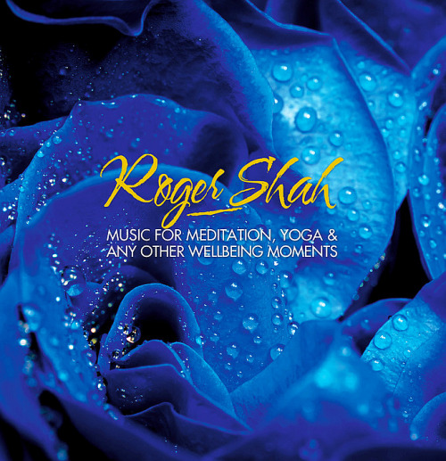 Roger Shah - Music For Meditation,Yoga & Any Other Wellbeing Moments